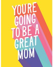 You're Going to be a Great Mom Card